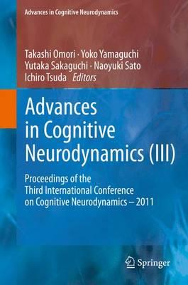 Advances in Cognitive Neurodynamics (III): Proceedings of the Third International Conference on Cognitive Neurodynamics - 2011 - Advances in Cognitive Neurodynamics (Hardback)