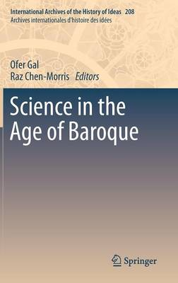 Science in the Age of Baroque - International Archives of the History of Ideas / Archives Internationales d'Histoire des Idees 208 (Hardback)