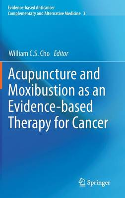 Acupuncture and Moxibustion as an Evidence-based Therapy for Cancer - Evidence-based Anticancer Complementary and Alternative Medicine 3 (Hardback)