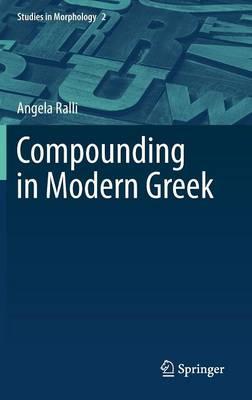 Compounding in Modern Greek - Studies in Morphology 2 (Hardback)