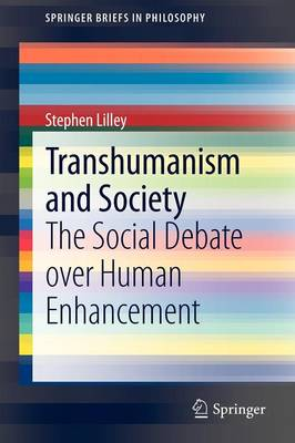 Transhumanism and Society: The Social Debate over Human Enhancement - SpringerBriefs in Philosophy (Paperback)