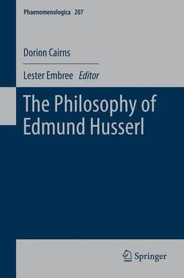 The Philosophy of Edmund Husserl - Phaenomenologica 207 (Hardback)