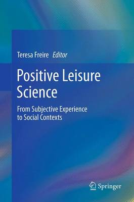 Positive Leisure Science: From Subjective Experience to Social Contexts (Hardback)