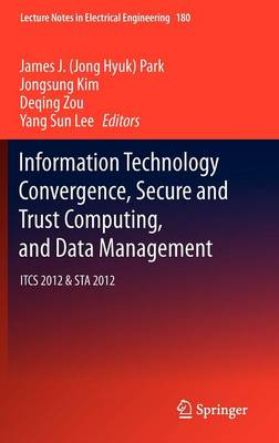 Information Technology Convergence, Secure and Trust Computing, and Data Management: ITCS 2012 & STA 2012 - Lecture Notes in Electrical Engineering 180 (Hardback)