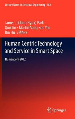 Human Centric Technology and Service in Smart Space: HumanCom 2012 - Lecture Notes in Electrical Engineering 182 (Hardback)