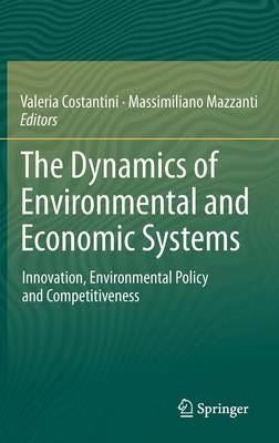 The Dynamics of Environmental and Economic Systems: Innovation, Environmental Policy and Competitiveness (Hardback)