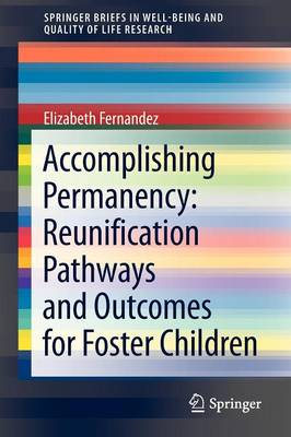 Accomplishing Permanency: Reunification Pathways and Outcomes for Foster Children - SpringerBriefs in Well-Being and Quality of Life Research (Paperback)