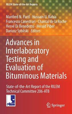 Advances in Interlaboratory Testing and Evaluation of Bituminous Materials: State-of-the-Art Report of the RILEM Technical Committee 206-ATB - RILEM State-of-the-Art Reports 9 (Hardback)