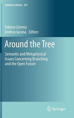 Around the Tree: Semantic and Metaphysical Issues Concerning Branching and the Open Future - Synthese Library 361 (Hardback)