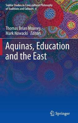 Aquinas, Education and the East - Sophia Studies in Cross-cultural Philosophy of Traditions and Cultures 4 (Hardback)