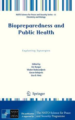 Biopreparedness and Public Health: Exploring Synergies - NATO Science for Peace and Security Series A: Chemistry and Biology (Hardback)