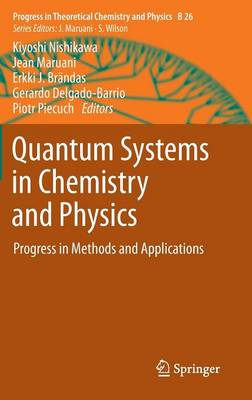 Quantum Systems in Chemistry and Physics: Progress in Methods and Applications - Progress in Theoretical Chemistry and Physics 26 (Hardback)