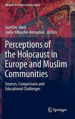 Perceptions of the Holocaust in Europe and Muslim Communities: Sources, Comparisons and Educational Challenges - Muslims in Global Societies Series 5 (Hardback)