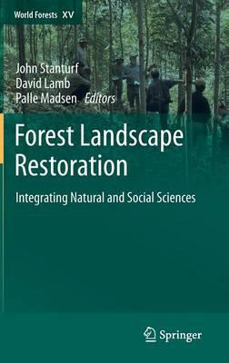 Forest Landscape Restoration: Integrating Natural and Social Sciences - World Forests 15 (Hardback)