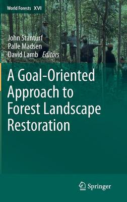A Goal-Oriented Approach to Forest Landscape Restoration - World Forests 16 (Hardback)