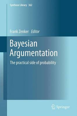Bayesian Argumentation: The practical side of probability - Synthese Library 362 (Hardback)