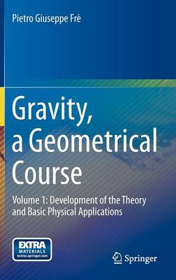 Gravity, a Geometrical Course: Volume 1: Development of the Theory and Basic Physical Applications (Hardback)
