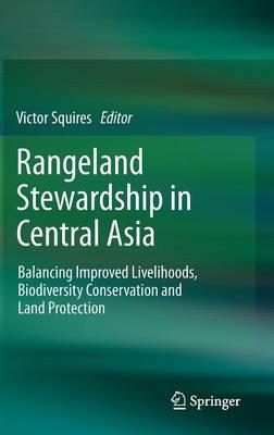 Rangeland Stewardship in Central Asia: Balancing Improved Livelihoods, Biodiversity Conservation and Land Protection (Hardback)