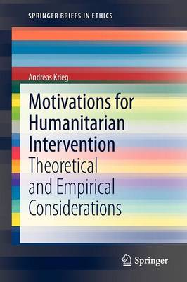 Motivations for Humanitarian intervention: Theoretical and Empirical Considerations - SpringerBriefs in Ethics (Paperback)