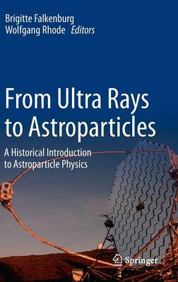 From Ultra Rays to Astroparticles: A Historical Introduction to Astroparticle Physics (Hardback)
