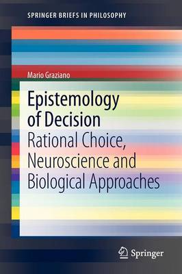 Epistemology of Decision: Rational Choice,  Neuroscience and Biological Approaches - SpringerBriefs in Philosophy (Paperback)