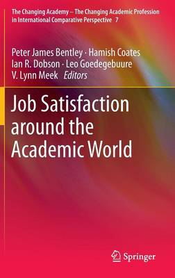 Job Satisfaction around the Academic World - The Changing Academy - The Changing Academic Profession in International Comparative Perspective 7 (Hardback)