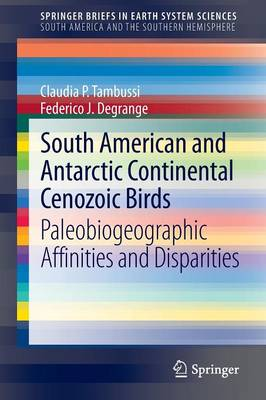 South American and Antarctic Continental Cenozoic Birds: Paleobiogeographic Affinities and Disparities - SpringerBriefs in Earth System Sciences (Paperback)