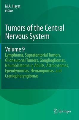 Tumors of the Central Nervous System, Volume 9: Lymphoma, Supratentorial Tumors, Glioneuronal Tumors, Gangliogliomas, Neuroblastoma in Adults, Astrocytomas, Ependymomas, Hemangiomas, and Craniopharyngiomas - Tumors of the Central Nervous System 9 (Hardback)
