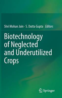 Biotechnology of Neglected and Underutilized Crops (Hardback)