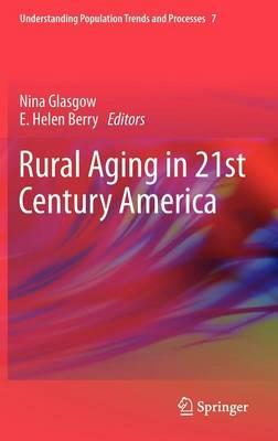Rural Aging in 21st Century America - Understanding Population Trends and Processes 7 (Hardback)