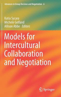 Models for Intercultural Collaboration and Negotiation - Advances in Group Decision and Negotiation 6 (Hardback)