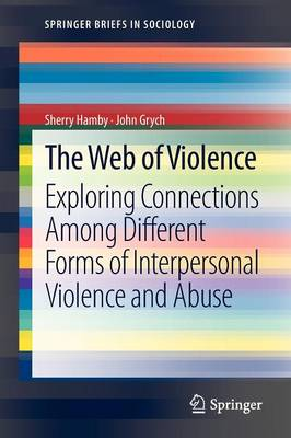The Web of Violence: Exploring Connections Among Different Forms of Interpersonal Violence and Abuse - SpringerBriefs in Sociology (Paperback)