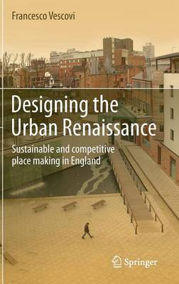 Designing the Urban Renaissance: Sustainable and competitive place making in England (Hardback)
