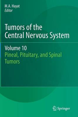Tumors of the Central Nervous System, Volume 10: Pineal, Pituitary, and Spinal Tumors - Tumors of the Central Nervous System 10 (Hardback)