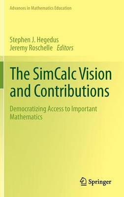 The SimCalc Vision and Contributions: Democratizing Access to Important Mathematics - Advances in Mathematics Education (Hardback)