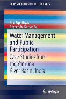 Water Management and Public Participation: Case Studies from the Yamuna River Basin, India - SpringerBriefs in Earth Sciences 16 (Paperback)