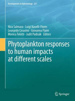 Phytoplankton responses to human impacts at different scales: 16th Workshop of the International Association of Phytoplankton Taxonomy and Ecology (IAP) - Developments in Hydrobiology 221 (Hardback)