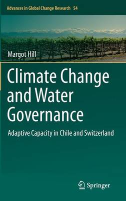 Climate Change and Water Governance: Adaptive Capacity in Chile and Switzerland - Advances in Global Change Research 54 (Hardback)