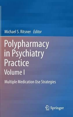Polypharmacy in Psychiatry Practice, Volume I: Multiple Medication Use Strategies (Hardback)