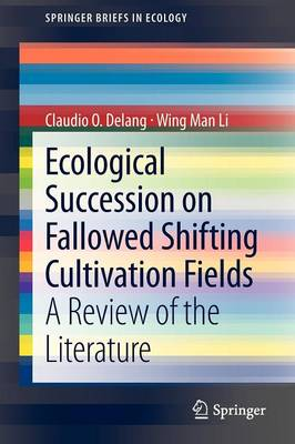 Ecological Succession on Fallowed Shifting Cultivation Fields: A Review of the Literature - SpringerBriefs in Ecology (Paperback)