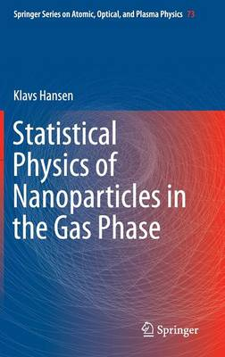 Statistical Physics of Nanoparticles in the Gas Phase - Springer Series on Atomic, Optical, and Plasma Physics 73 (Hardback)