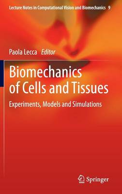 Biomechanics of Cells and Tissues: Experiments, Models and Simulations - Lecture Notes in Computational Vision and Biomechanics 9 (Hardback)