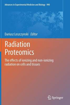 Radiation Proteomics: The effects of ionizing and non-ionizing radiation on cells and tissues - Advances in Experimental Medicine and Biology 990 (Hardback)