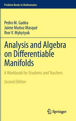 Analysis and Algebra on Differentiable Manifolds: A Workbook for Students and Teachers - Problem Books in Mathematics (Hardback)