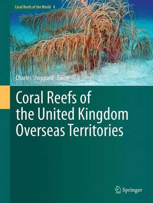 Coral Reefs of the United Kingdom Overseas Territories - Coral Reefs of the World 4 (Hardback)