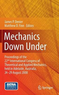 Mechanics Down Under: Proceedings of the 22nd International Congress of Theoretical and Applied Mechanics, held in Adelaide, Australia, 24 - 29 August, 2008. (Hardback)