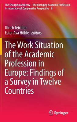 The Work Situation of the Academic Profession in Europe: Findings of a Survey in Twelve Countries - The Changing Academy - The Changing Academic Profession in International Comparative Perspective 8 (Hardback)