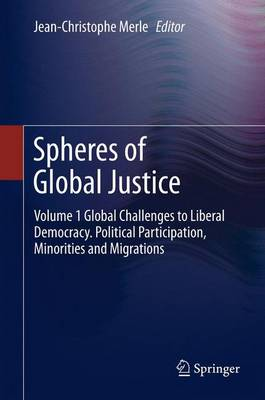 Spheres of Global Justice: Volume 1 Global Challenges to Liberal Democracy. Political Participation, Minorities and Migrations; Volume 2 Fair Distribution - Global Economic, Social and Intergenerational Justice (Hardback)