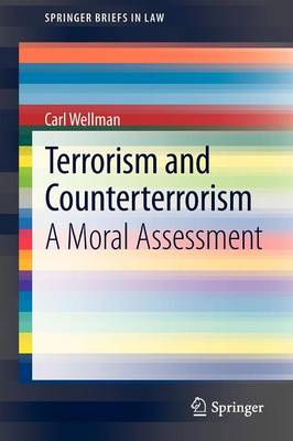 Terrorism and Counterterrorism: A Moral Assessment - SpringerBriefs in Law 9 (Paperback)