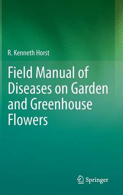 Field Manual of Diseases on Garden and Greenhouse Flowers (Hardback)
